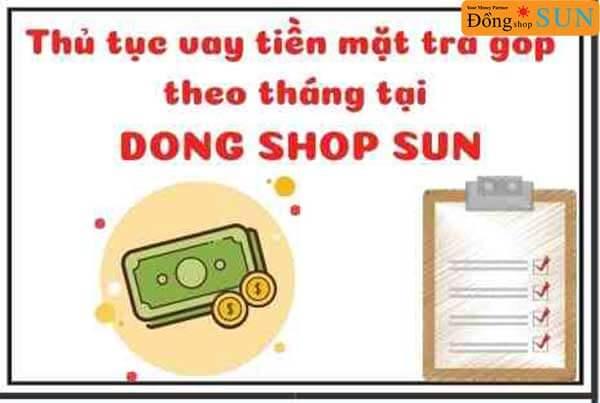 Thủ tục vay tiền mặt trả góp theo tháng tại Dong Shop Sun