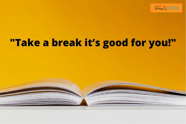 Take a break it's good for u