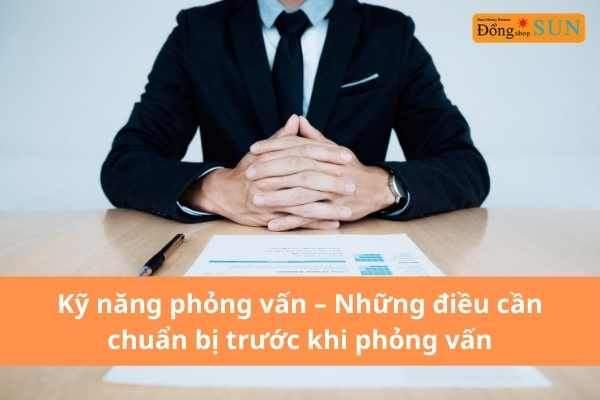 Kỹ năng phỏng vấn - Những điều cần chuẩn bị trước khi phỏng vấn